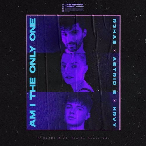 Am I The Only One - R3HAB, Astrid S & HRVY