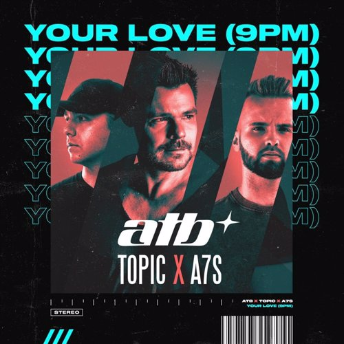 Your Love (9PM) - ATB x Topic x A7S